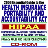 2006 Essential Guide to the Health Insurance Portability and Accountability Act of 1996 (HIPAA) ? Privacy Rules and Issues for Providers, Health Insurance Reform (CD-ROM)
