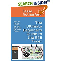 ISBN:1520148038 The Ultimate Beginner's Guide to the 555 Timer by Jesse    Rutherford