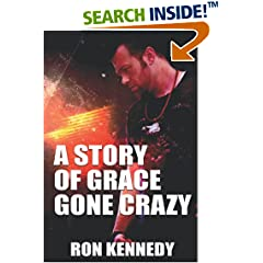 ISBN:1521545146 A Story of Grace Gone Crazy by Ron    Kennedy