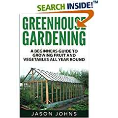 ISBN:1539126196 Greenhouse Gardening - A Beginners Guide To Growing Fruit and Vegetables All Yea (Inspiring Gardening Ideas) (Volume 18) by Jason    Johns