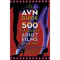 The AVN Guide to the 500 Greatest Adult Films of All Time: Plus: The Sexiest Starlets, Hall-of-Fame Performers, Behind the Scenes, and More