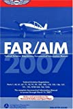 FAR/AIM 2007: Federal Aviation Regulations/Aeronautical Information Manual (FAR/AIM series)