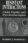 Resistant Interactions: Child, Family, and Psychotherapist (Master Work Series)