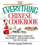 Everything Chinese Cookbook: From Wonton Soup to Sweet and Sour Chicken - 300 Succulent Recipes from the Far East