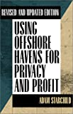 Using Offshore Havens for Privacy & Profit: Revised and Updated Edition