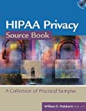 HIPAA Privacy Source Book: A Collection of Practical Samples (HR Source Book series)