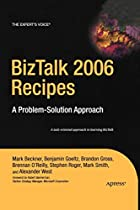 Biztalk 2006 Recipes: A Problem-solution Approach (A Problem-Solution Approach)