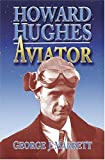 Howard Hughes: Aviator By George J. Marrett