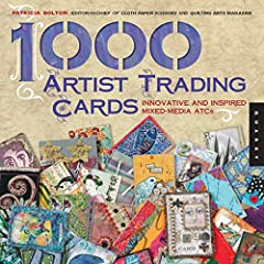 1,000 Artist Trading Cards: Innovative and Inspired Mixed Media ATCs (1000 Series)
