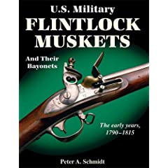 U.S. Military Flintlock Muskets and Their Bayonets: The Early Years, 1790-1815