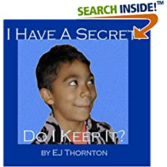 ISBN:1932344667 I Have A Secret! by EJ Thornton