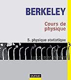 Cours de physique de Berkeley, tome 5 : Physique statistique