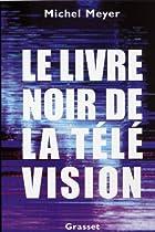 Couverture du livre : le livre noir de la télévision de Michel Meyer