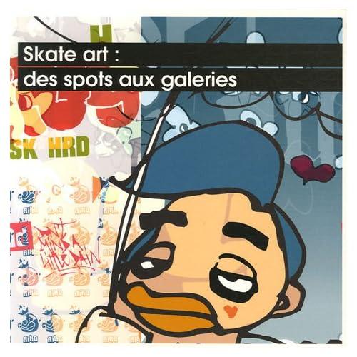 Skate art : des spots aux galeries