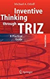 Inventive Thinking through TRIZ: A Practical Guide By Michael A. Orloff