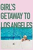 GIRL'S GETAWAY TO LOS ANGELES