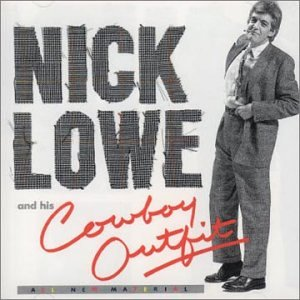 NICK LOWE - Nick Lowe And His Cowboy Outfit - Zortam Music