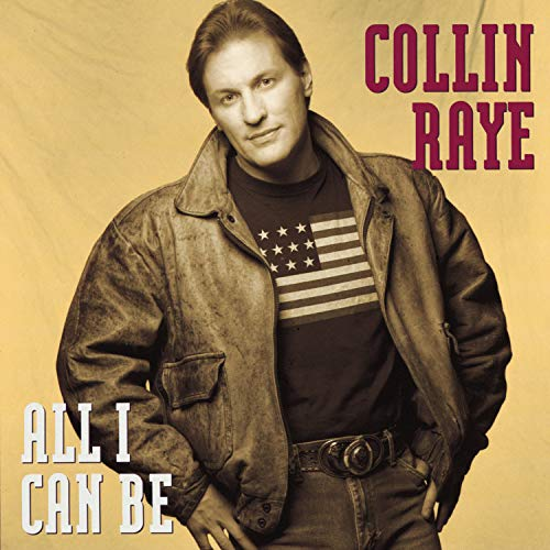 COLLIN RAYE - All I Can Be - Zortam Music