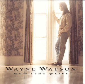 Wayne Watson - How Time Flies - Zortam Music