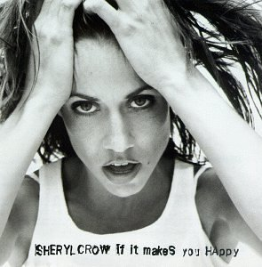 Sheryl Crow - If It Makes You Happy - Zortam Music