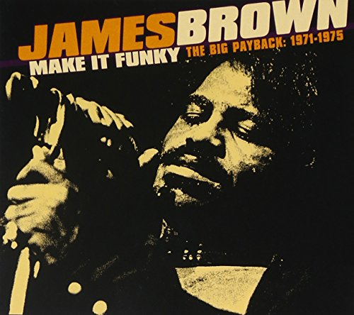James Brown - Make It Funky - The Big Payback: 1971-1975 - Zortam Music