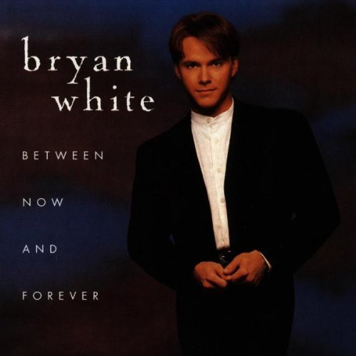 Bryan White - Between Now & Forever [Us Import] - Zortam Music