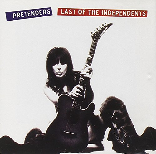 Pretenders - The Last Of The Independents - Zortam Music