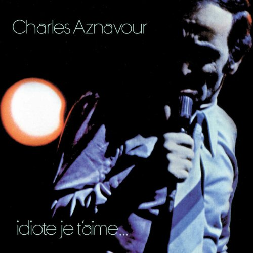 Charles Aznavour - 1972 - Idiote je t