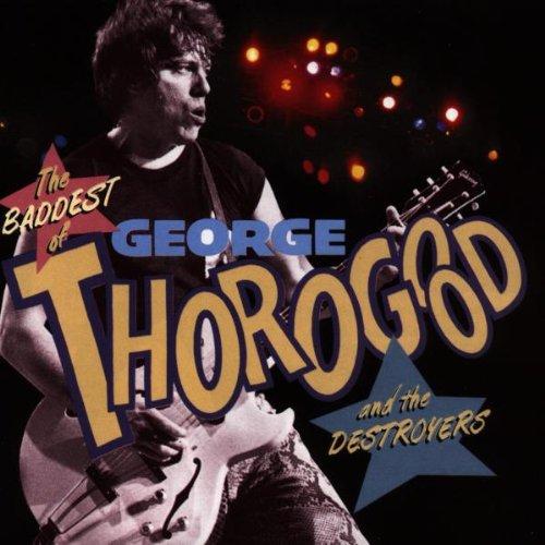 George Thorogood - The Baddest - Zortam Music