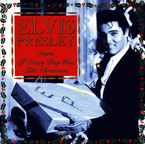 Elvis Presley - If Every Day Was Like Christmas - Zortam Music