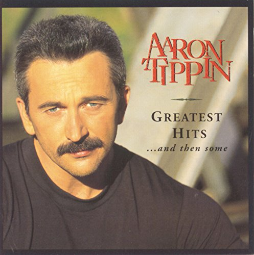 Aaron Tippin - Greatest Hits And Then Some - Zortam Music