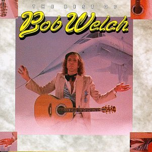 BOB WELCH - His Fleetwood Mac Years & Beyo - Zortam Music