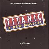Titanic: A New Musical - Original Broadway Cast Recording