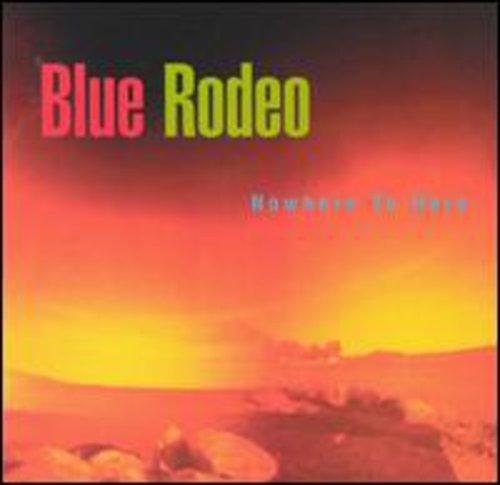BLUE RODEO - Nowhere To Here - Zortam Music