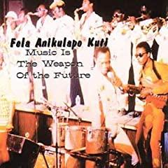 Fela Anikulapo Kuti: Music Is the Weapon of the Future
