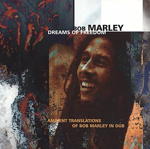 Bob Marley - Dreams of Freedom - Ambient Translations of Bob Marley in Dub - Zortam Music