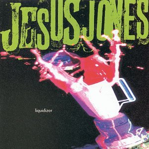 Jesus Jones - Liquidizer - Zortam Music