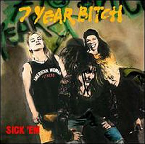 7 Year Bitch - Sick