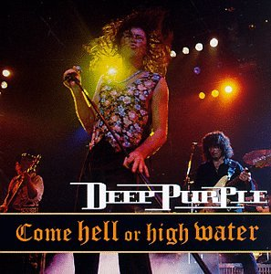 Deep Purple - Come Hell Or High Water - Zortam Music