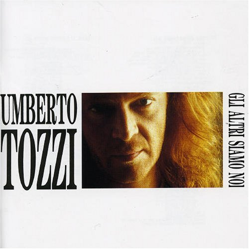 Umberto Tozzi - Gli Altri Siamo Noi - Zortam Music