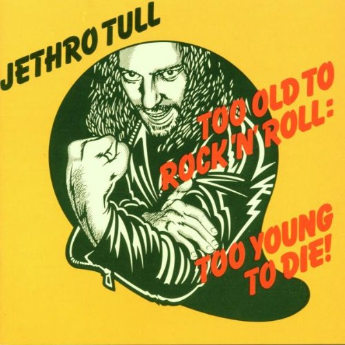 Jethro Tull - Too Old To Rock and Roll, To Young To Die - Zortam Music