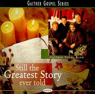Gaither Vocal Band - Still the Greatest Story Ever Told - Zortam Music