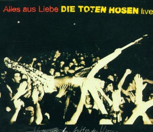 Die Toten Hosen - Alles Aus Liebe   Live - Zortam Music