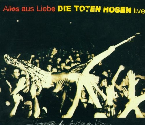 Die Toten Hosen - Alles Aus Liebe-live - Zortam Music