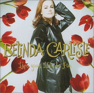 Belinda Carlisle - Live Your Life Be Free - Zortam Music