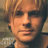 You Won't Ever Be Lonely by Andy Griggs