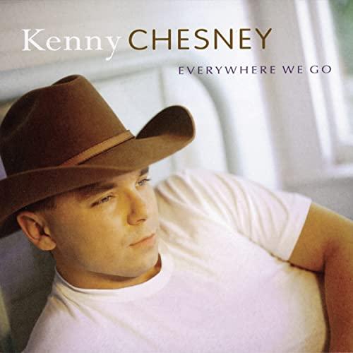 KENNY CHESNEY - Everywhere We Go Lyrics - Zortam Music
