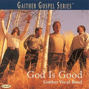 Gaither Vocal Band - God Is Good - Zortam Music