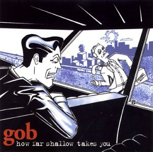 Gob - How Far Shallow Takes You - Zortam Music
