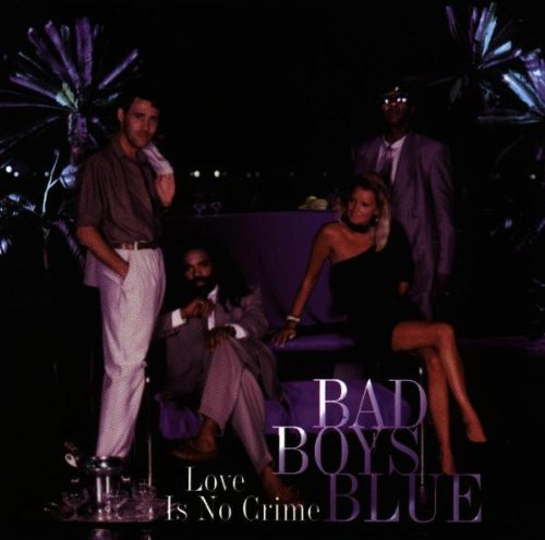 Bad Boys Blue - Love Is No Crime - Zortam Music